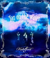 KalafinaのライブBD「far on the water Special Final」発売